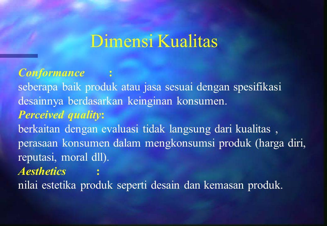 Conformance: seberapa baik produk atau jasa sesuai dengan spesifikasi desainnya berdasarkan keinginan konsumen. Perceived quality: berkaitan dengan ev