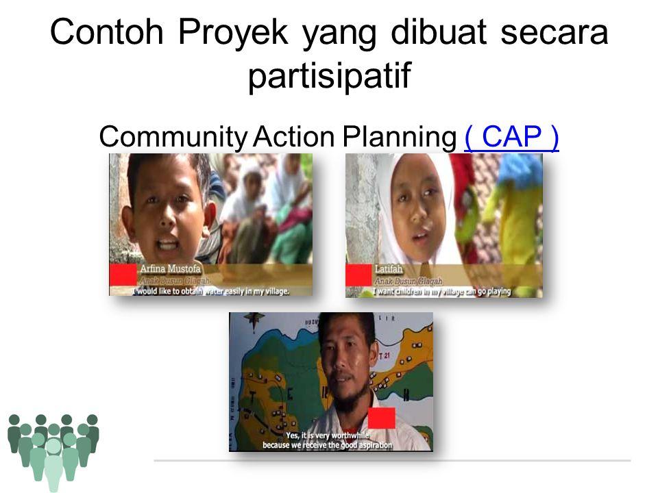Contoh Proyek yang dibuat secara partisipatif Community Action Planning ( CAP )( CAP )