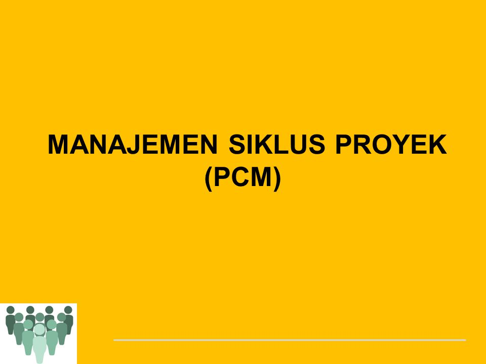 MANAJEMEN SIKLUS PROYEK (PCM)