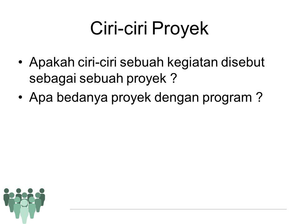 Ciri-ciri Proyek •Apakah ciri-ciri sebuah kegiatan disebut sebagai sebuah proyek ? •Apa bedanya proyek dengan program ?