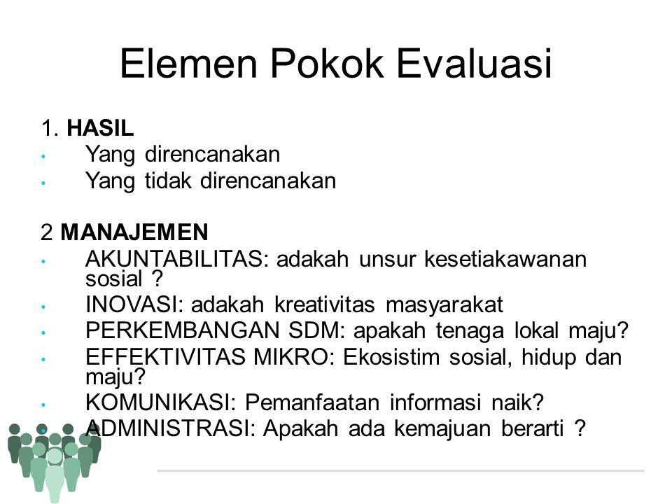 Elemen Pokok Evaluasi 1. HASIL • Yang direncanakan • Yang tidak direncanakan 2 MANAJEMEN • AKUNTABILITAS: adakah unsur kesetiakawanan sosial ? • INOVA