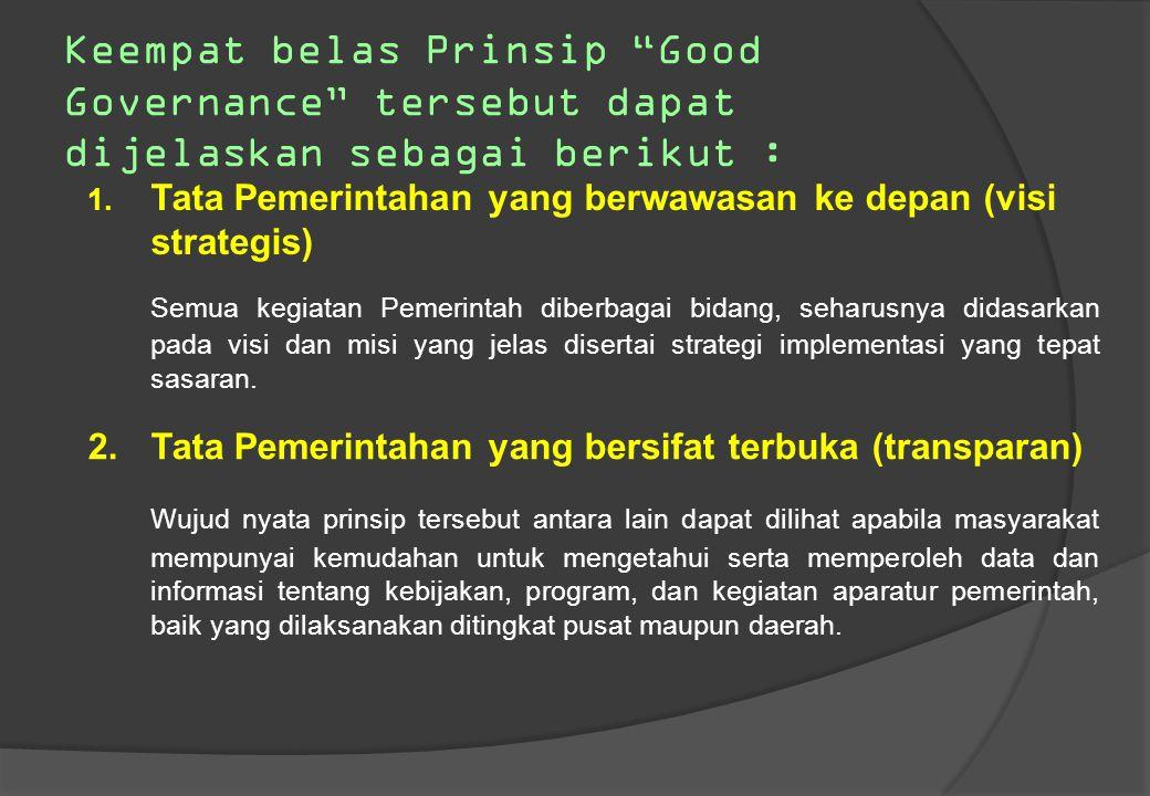 1. Wawasan ke Depan (visionary); 2. Keterbukaan dan Transparansi (openness and transparency); 3. Partisipasi Masyarakat (participation); 4. Tanggung G