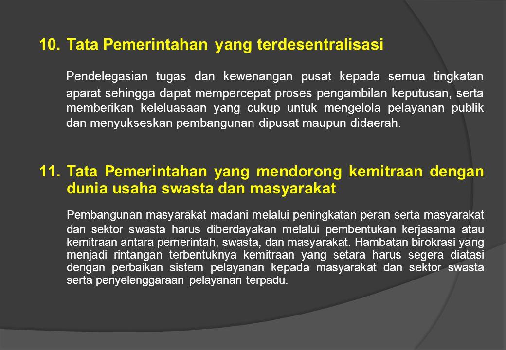 8. Tata Pemerintahan yang cepat tanggap (responsif) Aparat pemerintahan harus cepat tanggap terhadap perubahan situasi/kondisi mengakomodasi aspirasi