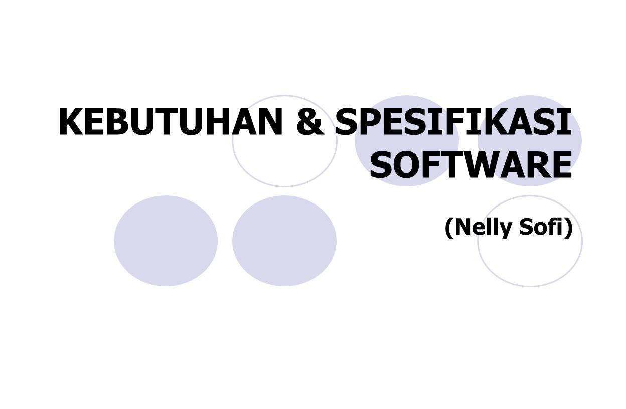 KEBUTUHAN & SPESIFIKASI SOFTWARE (Nelly Sofi)
