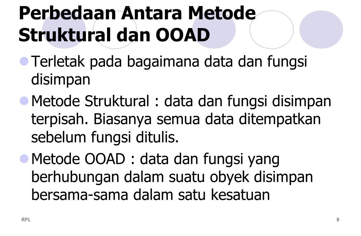 RPL8  Terletak pada bagaimana data dan fungsi disimpan  Metode Struktural : data dan fungsi disimpan terpisah. Biasanya semua data ditempatkan sebel