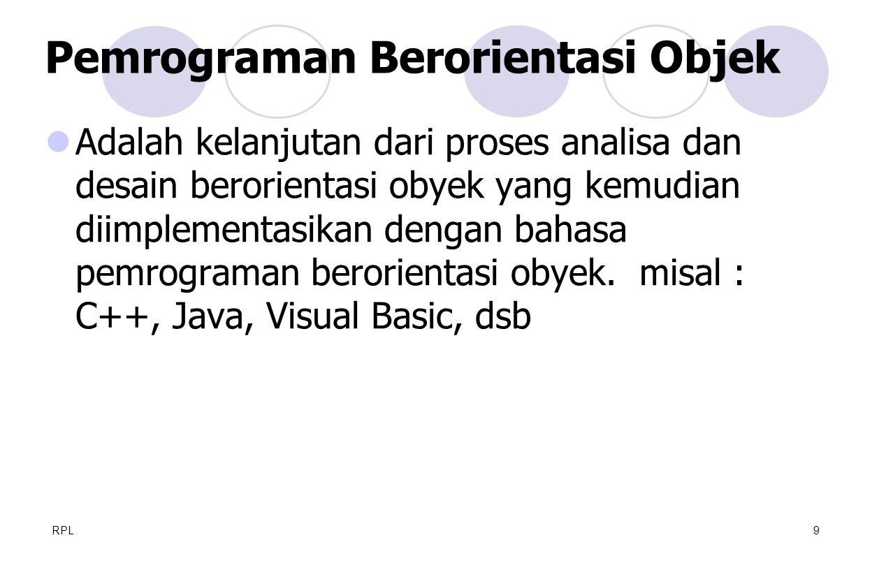 RPL9  Adalah kelanjutan dari proses analisa dan desain berorientasi obyek yang kemudian diimplementasikan dengan bahasa pemrograman berorientasi obye