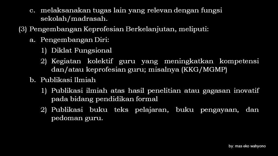 c.melaksanakan tugas lain yang relevan dengan fungsi sekolah/madrasah. (3)Pengembangan Keprofesian Berkelanjutan, meliputi: a.Pengembangan Diri: 1)Dik
