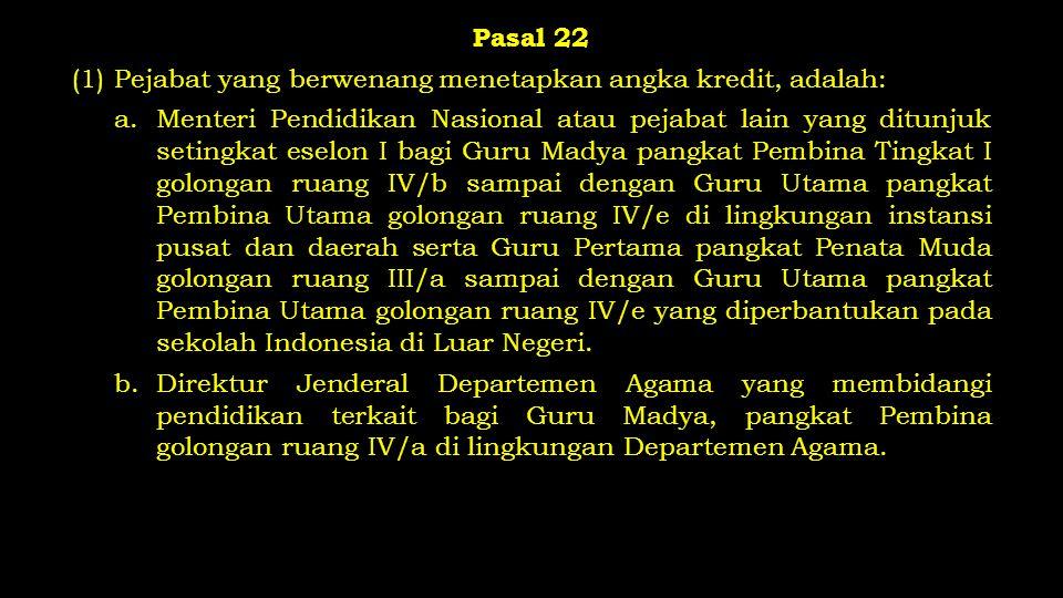 Pasal 22 (1)Pejabat yang berwenang menetapkan angka kredit, adalah: a.Menteri Pendidikan Nasional atau pejabat lain yang ditunjuk setingkat eselon I b