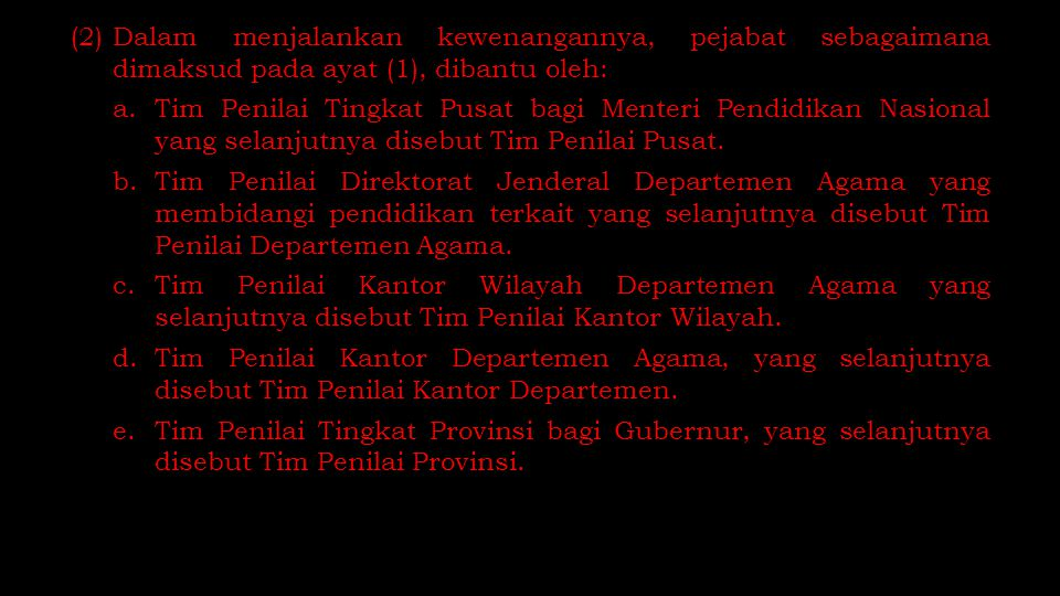 (2)Dalam menjalankan kewenangannya, pejabat sebagaimana dimaksud pada ayat (1), dibantu oleh: a.Tim Penilai Tingkat Pusat bagi Menteri Pendidikan Nasi