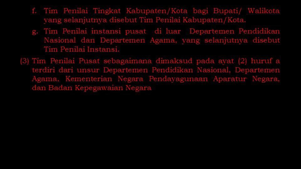 f.Tim Penilai Tingkat Kabupaten/Kota bagi Bupati/ Walikota yang selanjutnya disebut Tim Penilai Kabupaten/Kota. g.Tim Penilai instansi pusat di luar D