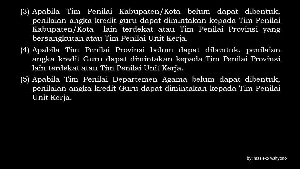 (3)Apabila Tim Penilai Kabupaten/Kota belum dapat dibentuk, penilaian angka kredit guru dapat dimintakan kepada Tim Penilai Kabupaten/Kota lain terdek