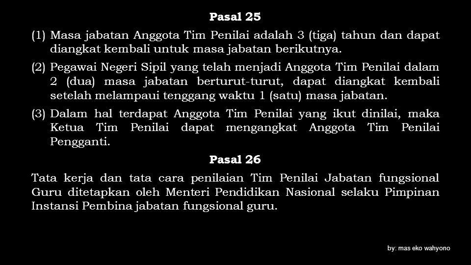 Pasal 25 (1)Masa jabatan Anggota Tim Penilai adalah 3 (tiga) tahun dan dapat diangkat kembali untuk masa jabatan berikutnya. (2)Pegawai Negeri Sipil y
