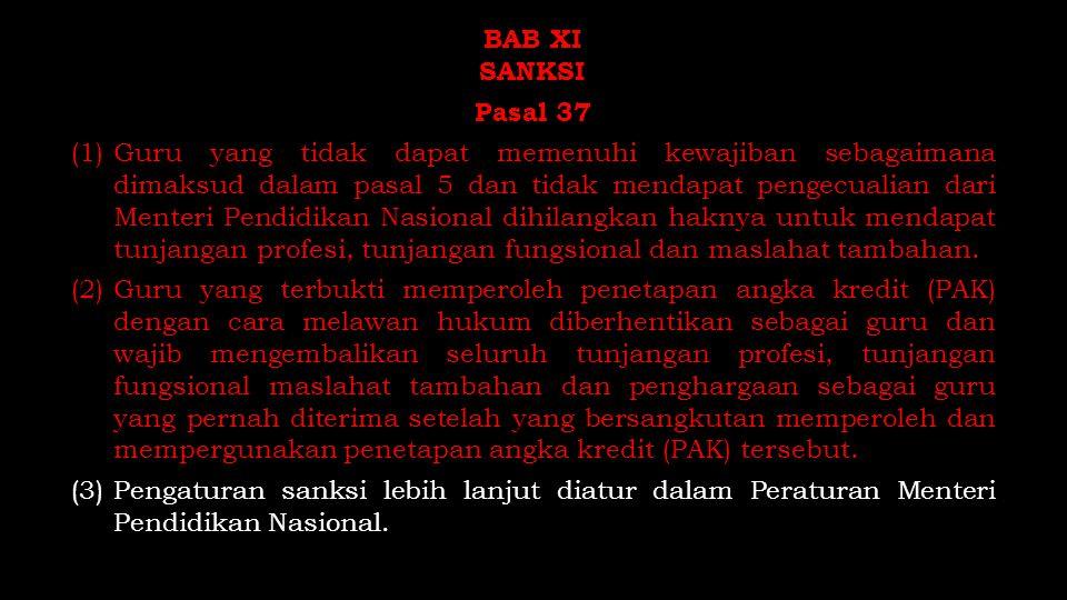 BAB XI SANKSI Pasal 37 (1)Guru yang tidak dapat memenuhi kewajiban sebagaimana dimaksud dalam pasal 5 dan tidak mendapat pengecualian dari Menteri Pen