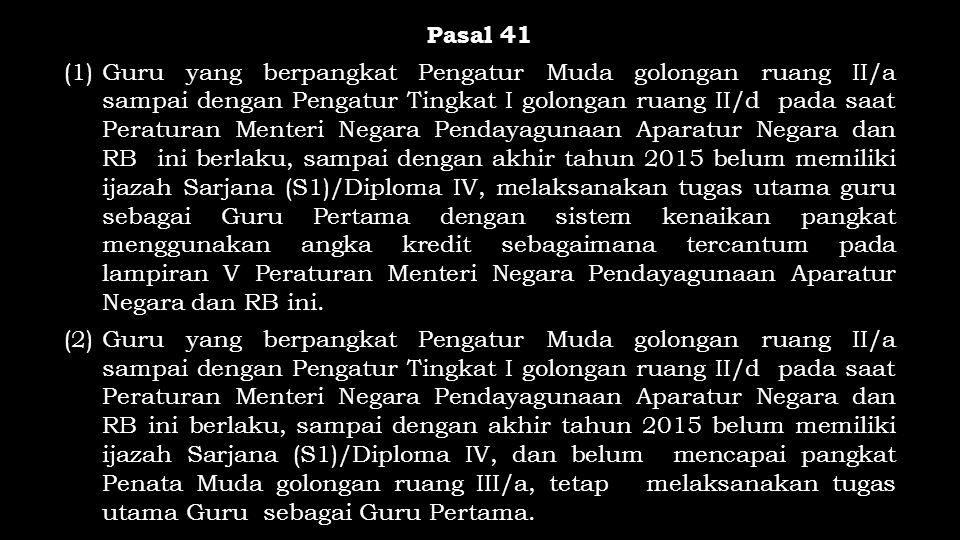 Pasal 41 (1)Guru yang berpangkat Pengatur Muda golongan ruang II/a sampai dengan Pengatur Tingkat I golongan ruang II/d pada saat Peraturan Menteri Ne