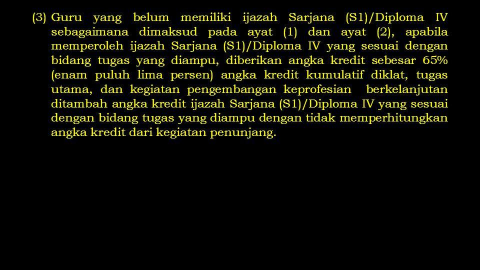 (3)Guru yang belum memiliki ijazah Sarjana (S1)/Diploma IV sebagaimana dimaksud pada ayat (1) dan ayat (2), apabila memperoleh ijazah Sarjana (S1)/Dip