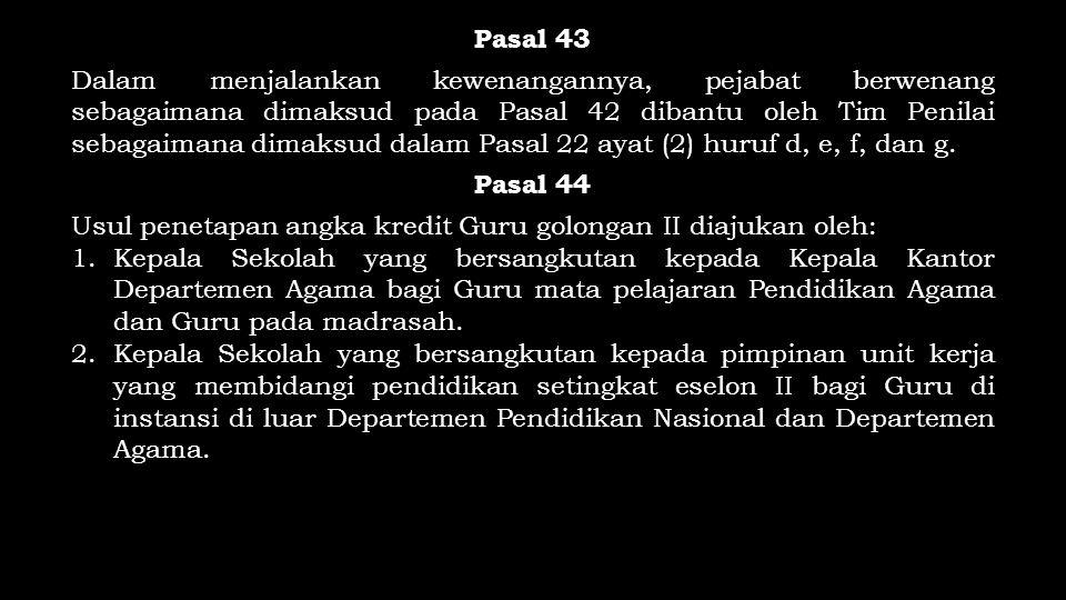 Pasal 43 Dalam menjalankan kewenangannya, pejabat berwenang sebagaimana dimaksud pada Pasal 42 dibantu oleh Tim Penilai sebagaimana dimaksud dalam Pas