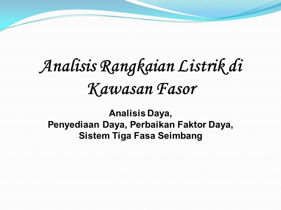 Analisis Rangkaian Listrik di Kawasan Fasor Analisis Daya, Penyediaan Daya, Perbaikan Faktor Daya, Sistem Tiga Fasa Seimbang