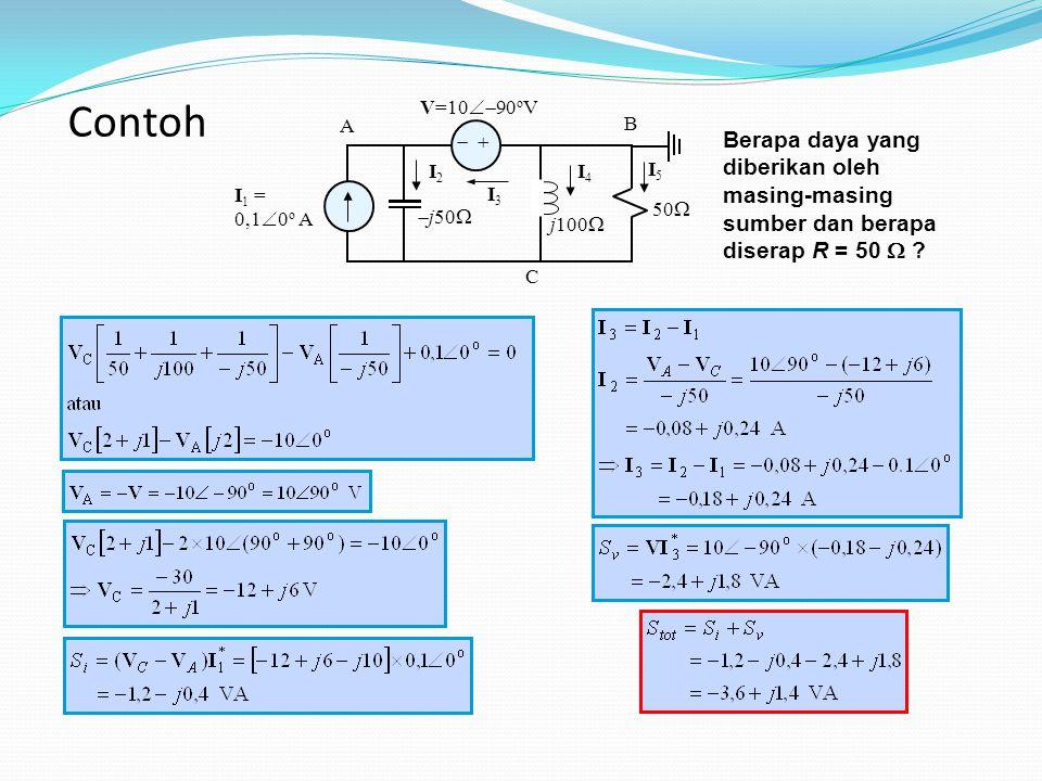 50    I 1 = 0,1  0 o A V=10  90 o V  j50  j100  I3 I3 B A C I2 I2 I4 I4 I5 I5 Berapa daya yang diberikan oleh masing-masing sumber dan berapa diserap R = 50  .
