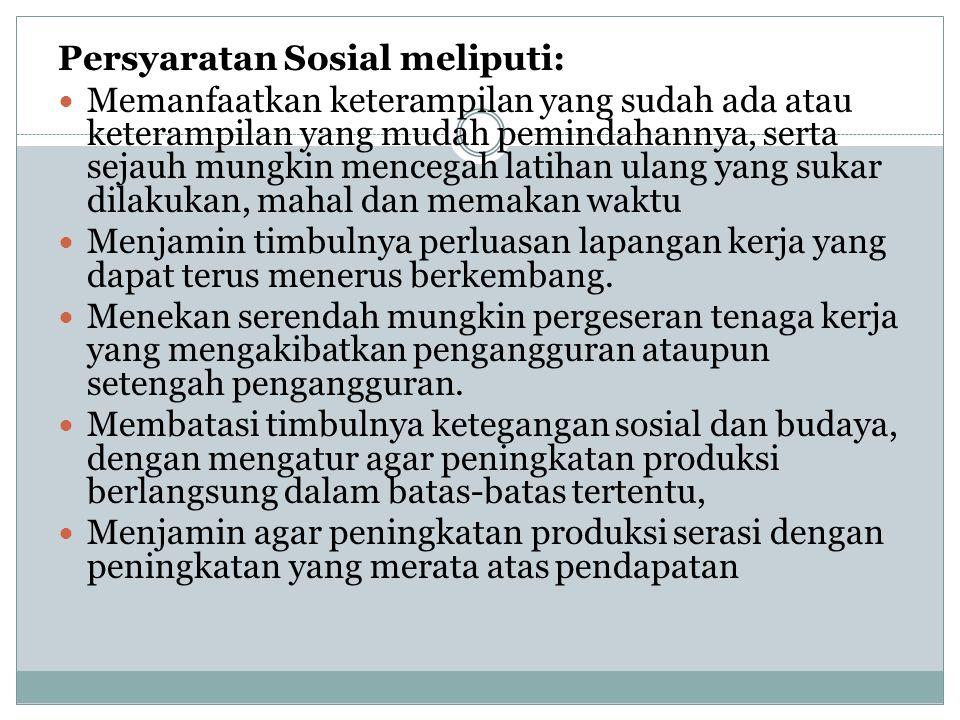 Persyaratan Sosial meliputi:  Memanfaatkan keterampilan yang sudah ada atau keterampilan yang mudah pemindahannya, serta sejauh mungkin mencegah lati