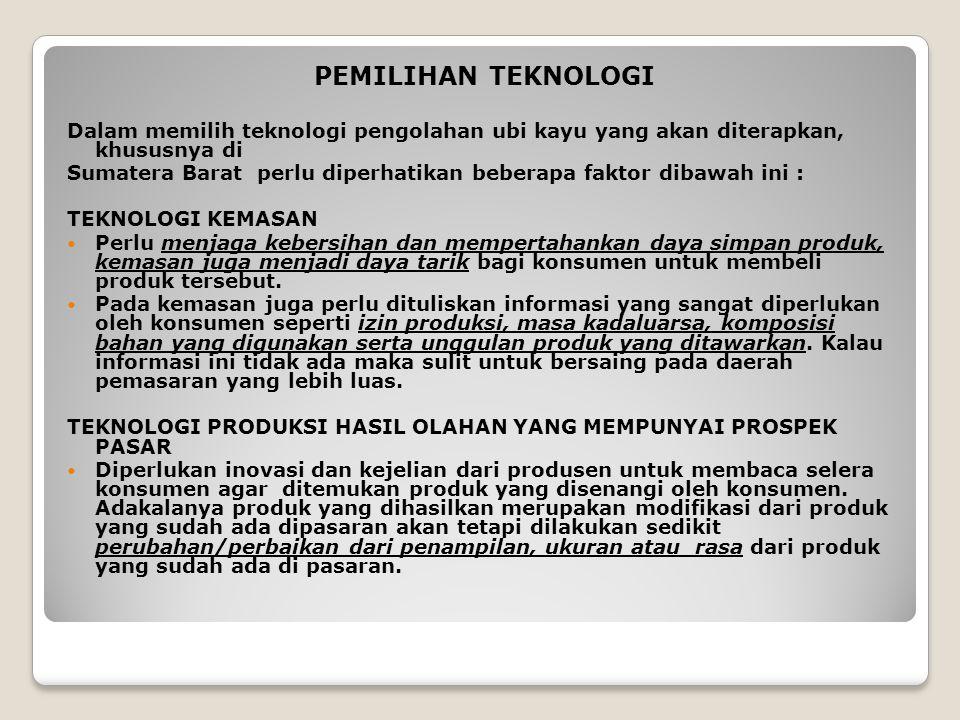 PEMILIHAN TEKNOLOGI Dalam memilih teknologi pengolahan ubi kayu yang akan diterapkan, khususnya di Sumatera Barat perlu diperhatikan beberapa faktor d