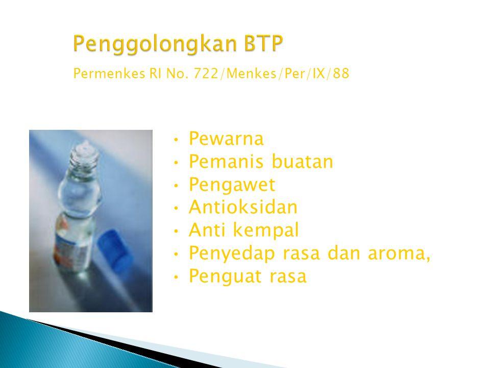 Permenkes RI No. 722/Menkes/Per/IX/88 •Pewarna •Pemanis buatan •Pengawet •Antioksidan •Anti kempal •Penyedap rasa dan aroma, •Penguat rasa