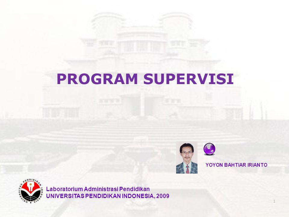 PROGRAM SUPERVISI YOYON BAHTIAR IRIANTO Laboratorium Administrasi Pendidikan UNIVERSITAS PENDIDIKAN INDONESIA, 2009 1