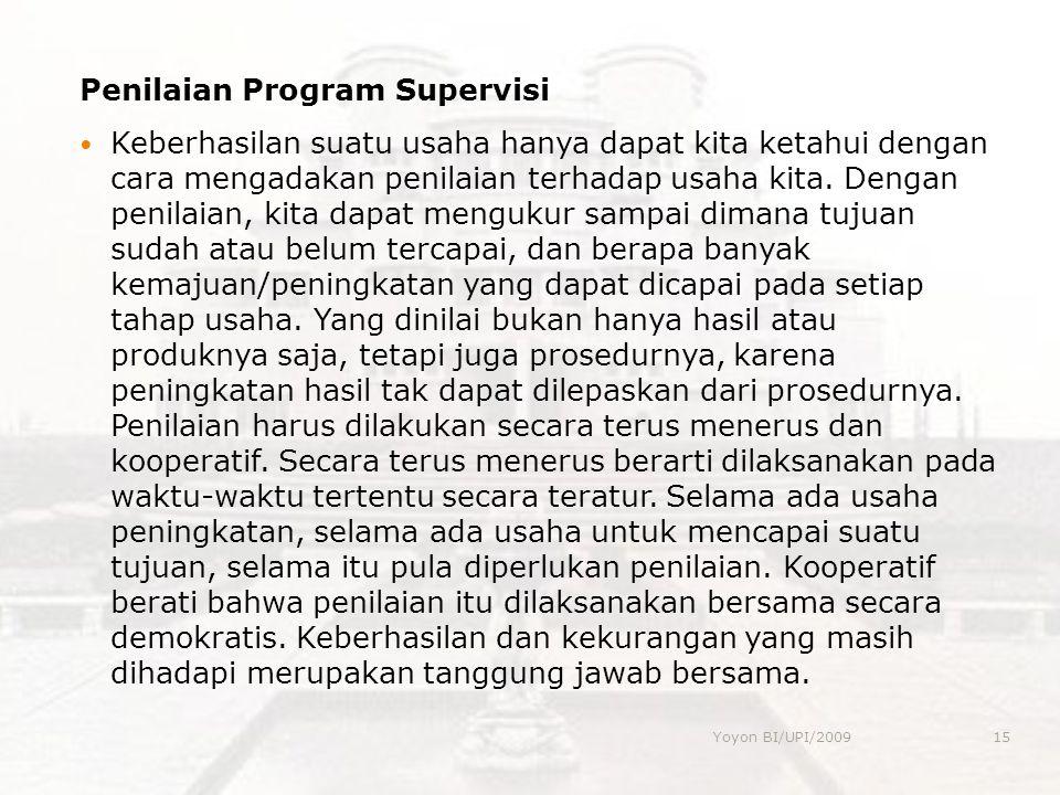 Penilaian Program Supervisi  Keberhasilan suatu usaha hanya dapat kita ketahui dengan cara mengadakan penilaian terhadap usaha kita.
