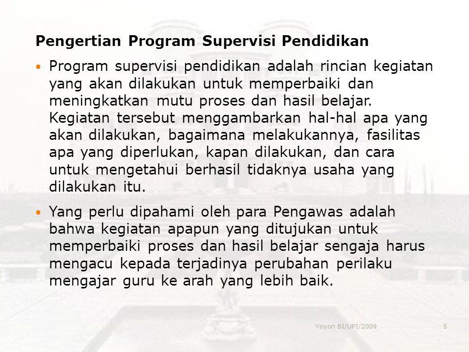 Pengertian Program Supervisi Pendidikan  Program supervisi pendidikan adalah rincian kegiatan yang akan dilakukan untuk memperbaiki dan meningkatkan mutu proses dan hasil belajar.