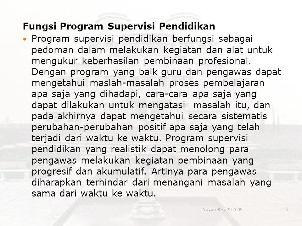 Fungsi Program Supervisi Pendidikan  Program supervisi pendidikan berfungsi sebagai pedoman dalam melakukan kegiatan dan alat untuk mengukur keberhasilan pembinaan profesional.