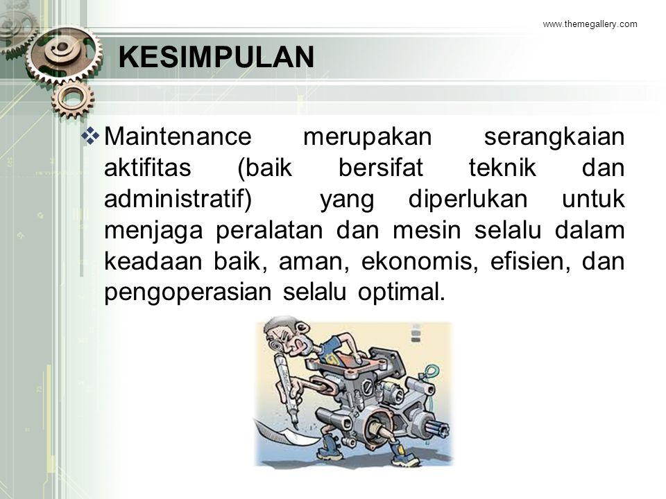 KESIMPULAN www.themegallery.com  Maintenance merupakan serangkaian aktifitas (baik bersifat teknik dan administratif) yang diperlukan untuk menjaga p