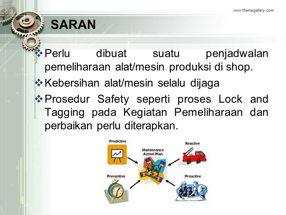 SARAN  Perlu dibuat suatu penjadwalan pemeliharaan alat/mesin produksi di shop.  Kebersihan alat/mesin selalu dijaga  Prosedur Safety seperti prose