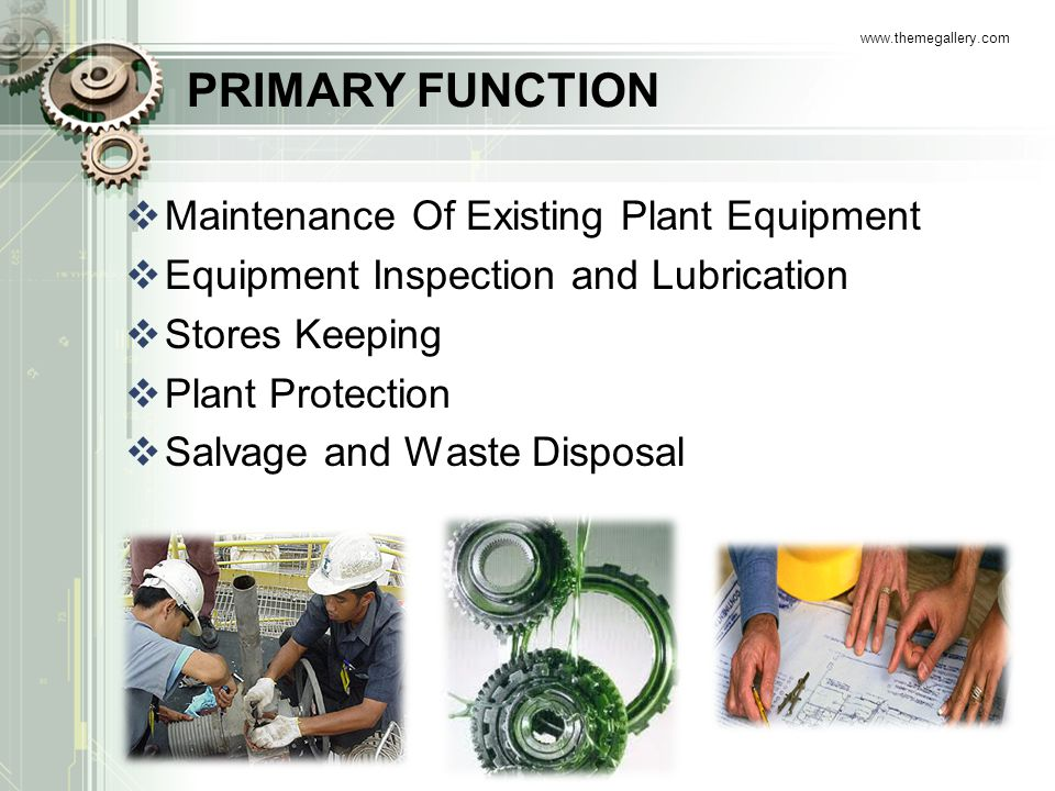 PRIMARY FUNCTION  Maintenance Of Existing Plant Equipment  Equipment Inspection and Lubrication  Stores Keeping  Plant Protection  Salvage and Wa