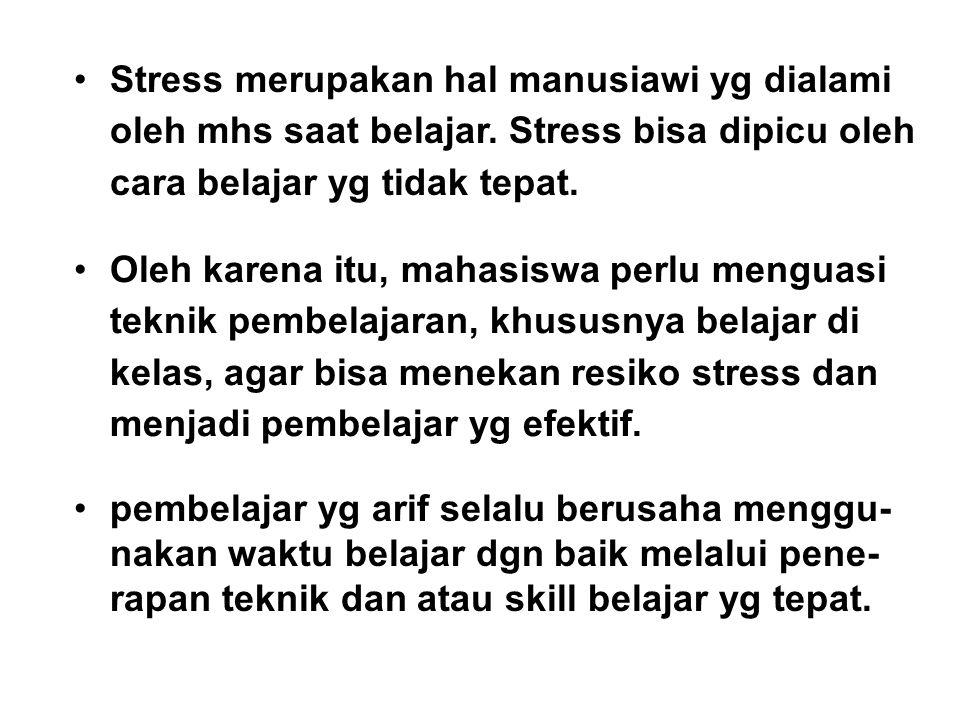 •Stress merupakan hal manusiawi yg dialami oleh mhs saat belajar. Stress bisa dipicu oleh cara belajar yg tidak tepat. •Oleh karena itu, mahasiswa per