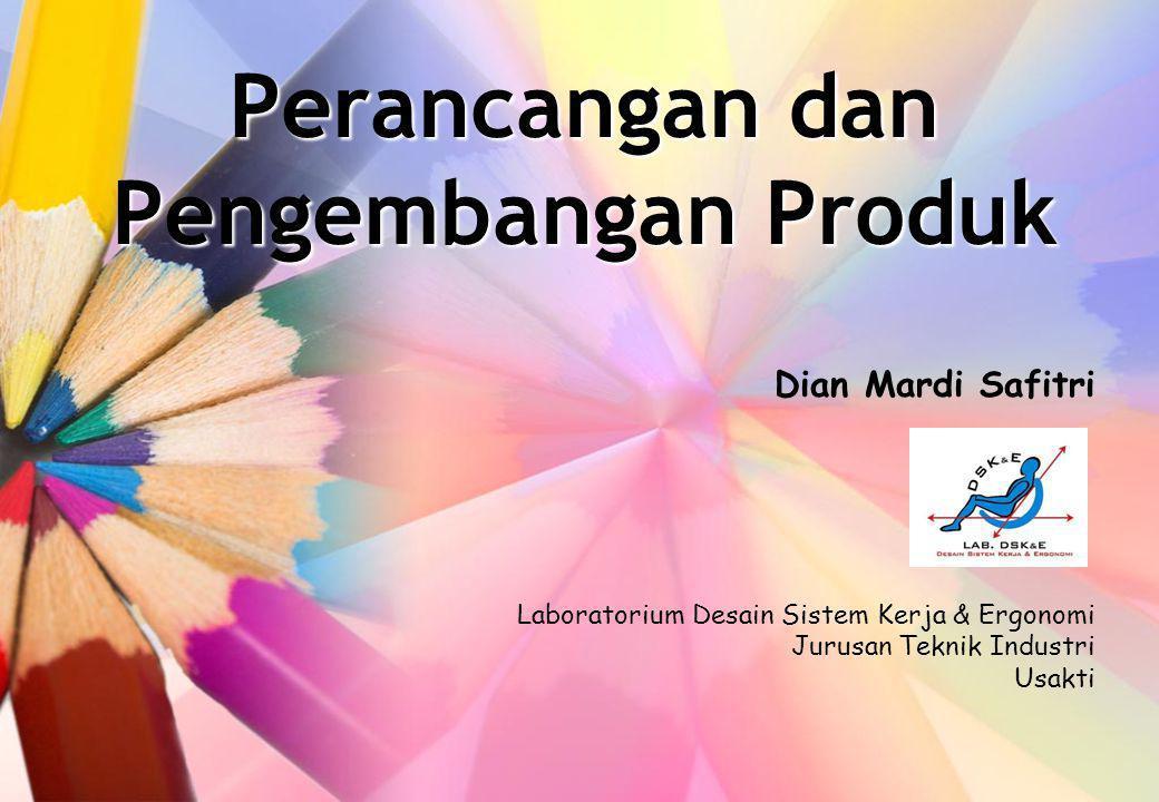 Perancangan dan Pengembangan Produk Dian Mardi Safitri Laboratorium Desain Sistem Kerja & Ergonomi Jurusan Teknik Industri Usakti