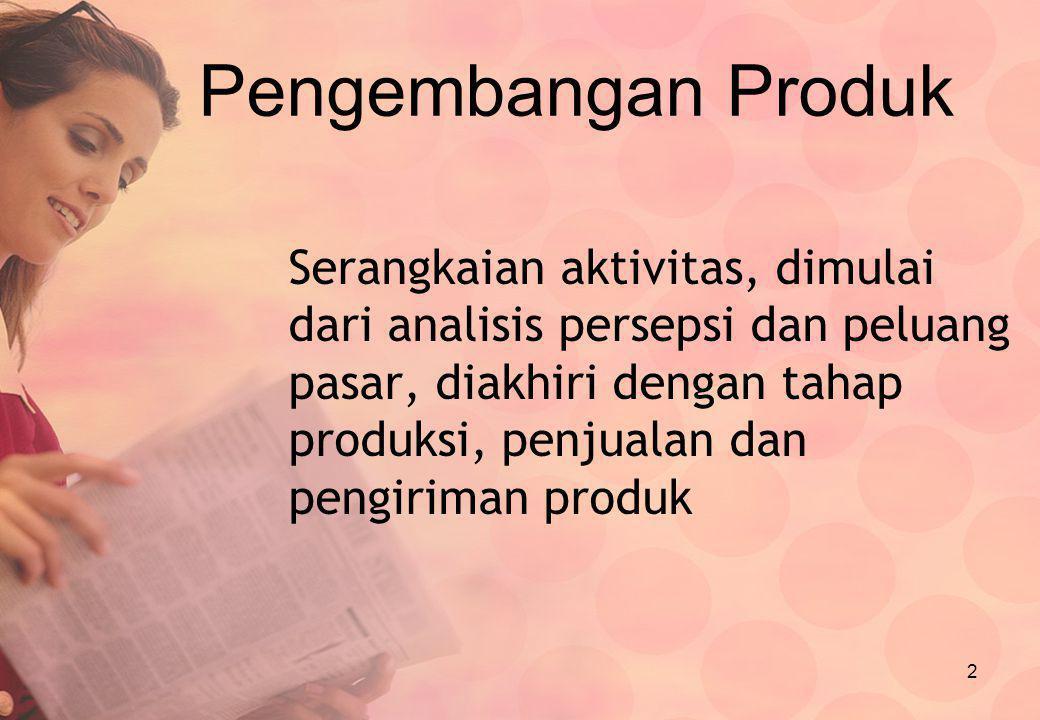 2 Pengembangan Produk Serangkaian aktivitas, dimulai dari analisis persepsi dan peluang pasar, diakhiri dengan tahap produksi, penjualan dan pengirima