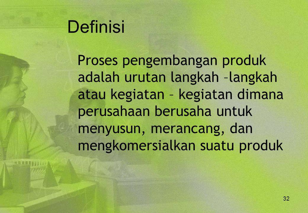 32 Definisi Proses pengembangan produk adalah urutan langkah –langkah atau kegiatan – kegiatan dimana perusahaan berusaha untuk menyusun, merancang, d
