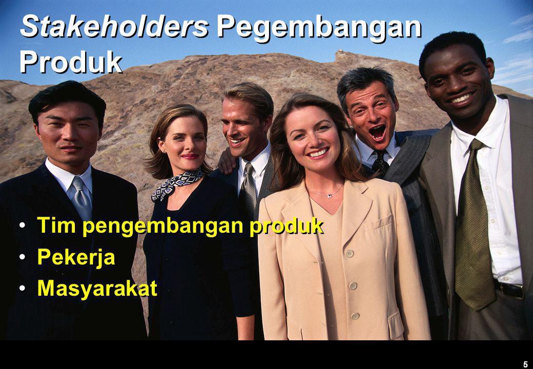 5 Stakeholders Pegembangan Produk •Tim pengembangan produk •Pekerja •Masyarakat •T•Tim pengembangan produk •P•Pekerja •M•Masyarakat
