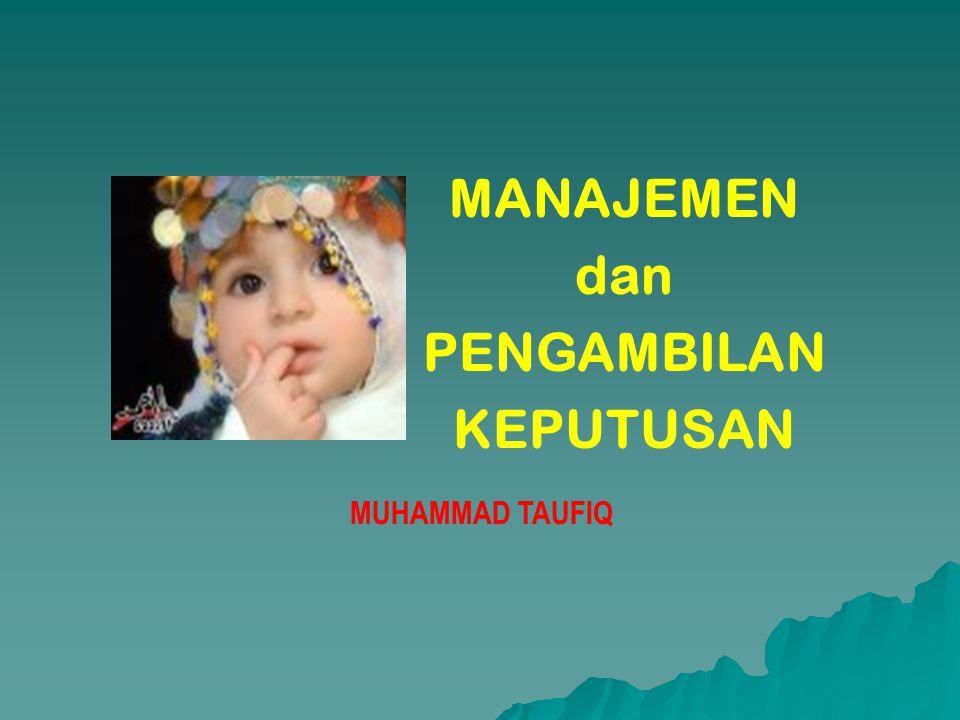 MANAJEMEN dan PENGAMBILAN KEPUTUSAN MUHAMMAD TAUFIQ