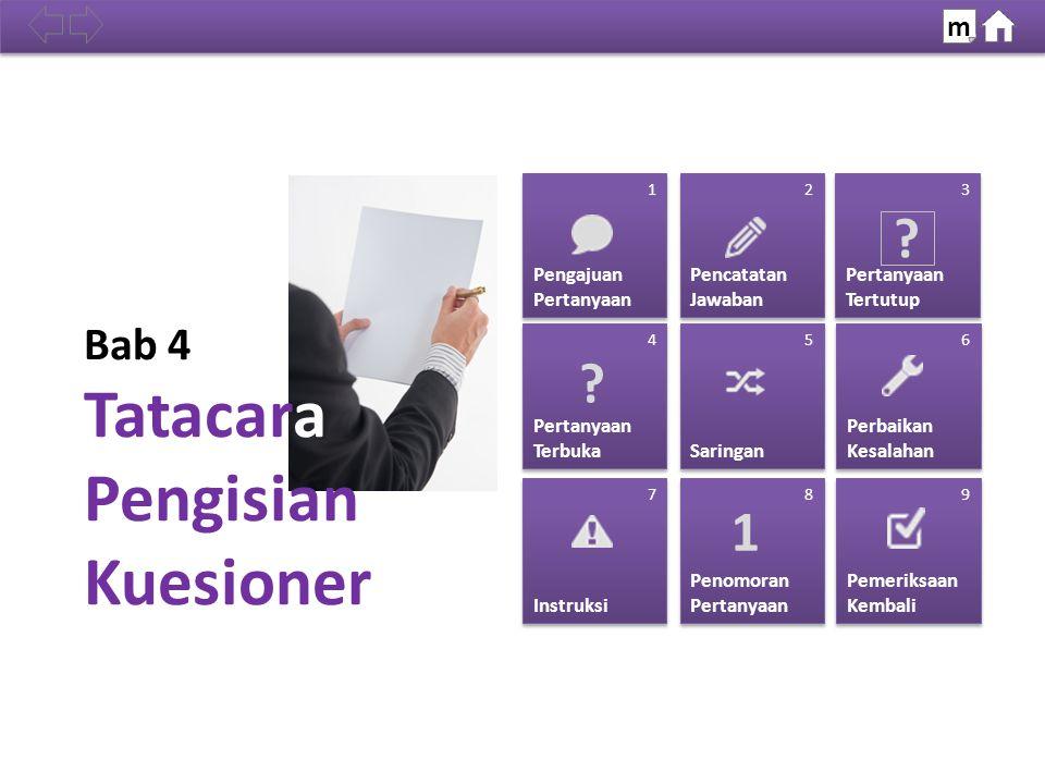 Bab 4 Tatacara Pengisian Kuesioner Pengajuan Pertanyaan Pengajuan Pertanyaan Pencatatan Jawaban Pencatatan Jawaban Pertanyaan Tertutup Pertanyaan Tertutup Pertanyaan Terbuka Pertanyaan Terbuka Saringan Perbaikan Kesalahan Perbaikan Kesalahan Instruksi Penomoran Pertanyaan Penomoran Pertanyaan Pemeriksaan Kembali Pemeriksaan Kembali m .