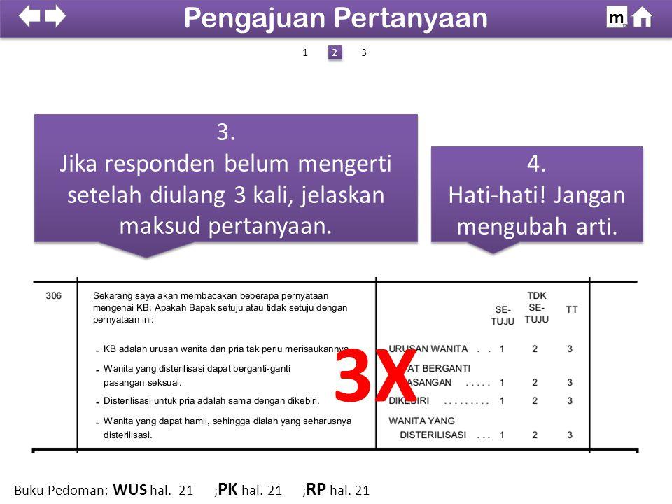 3. Jika responden belum mengerti setelah diulang 3 kali, jelaskan maksud pertanyaan. 3. Jika responden belum mengerti setelah diulang 3 kali, jelaskan