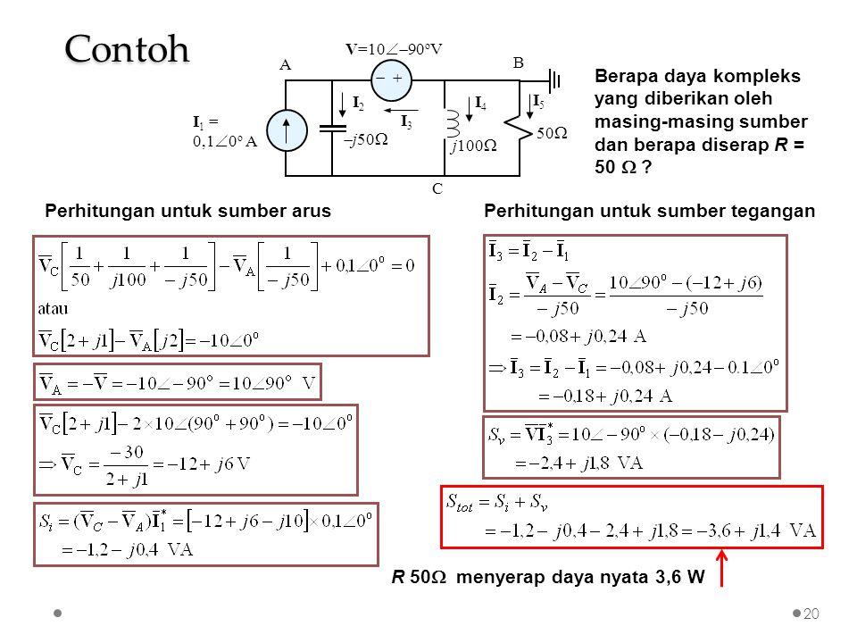 50    I 1 = 0,1  0 o A V=10  90 o V  j50  j100  I3 I3 B A C I2 I2 I4 I4 I5 I5 Berapa daya kompleks yang diberikan oleh masing-masing sumber dan berapa diserap R = 50  .