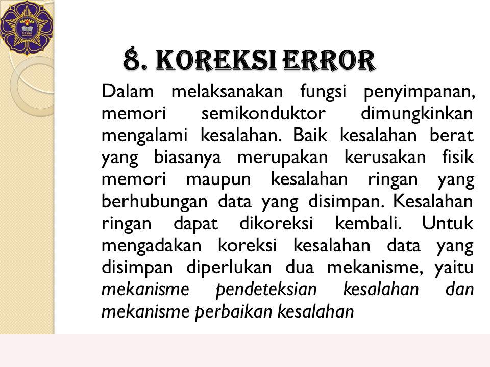 8. Koreksi Error Dalam melaksanakan fungsi penyimpanan, memori semikonduktor dimungkinkan mengalami kesalahan. Baik kesalahan berat yang biasanya meru