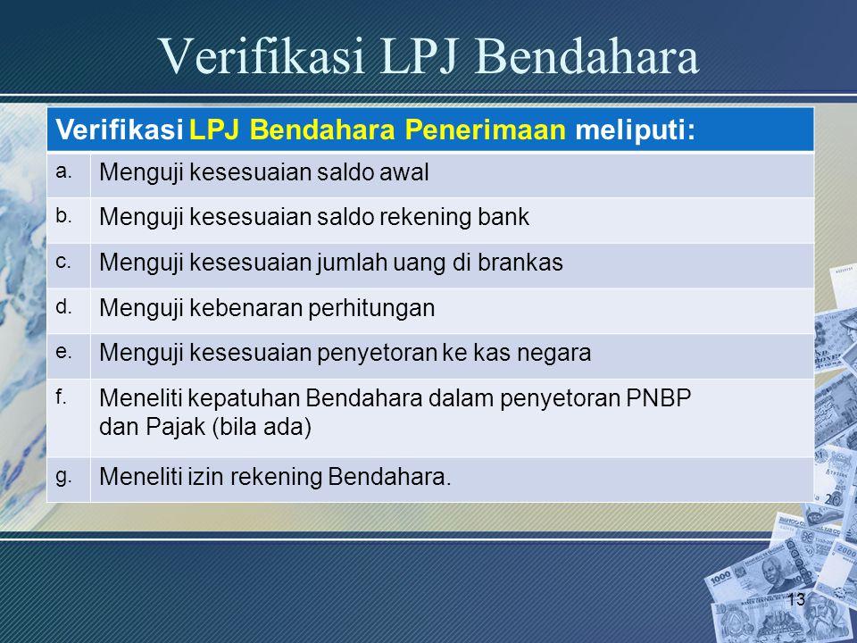 Verifikasi LPJ Bendahara Verifikasi LPJ Bendahara Penerimaan meliputi: a. Menguji kesesuaian saldo awal b. Menguji kesesuaian saldo rekening bank c. M