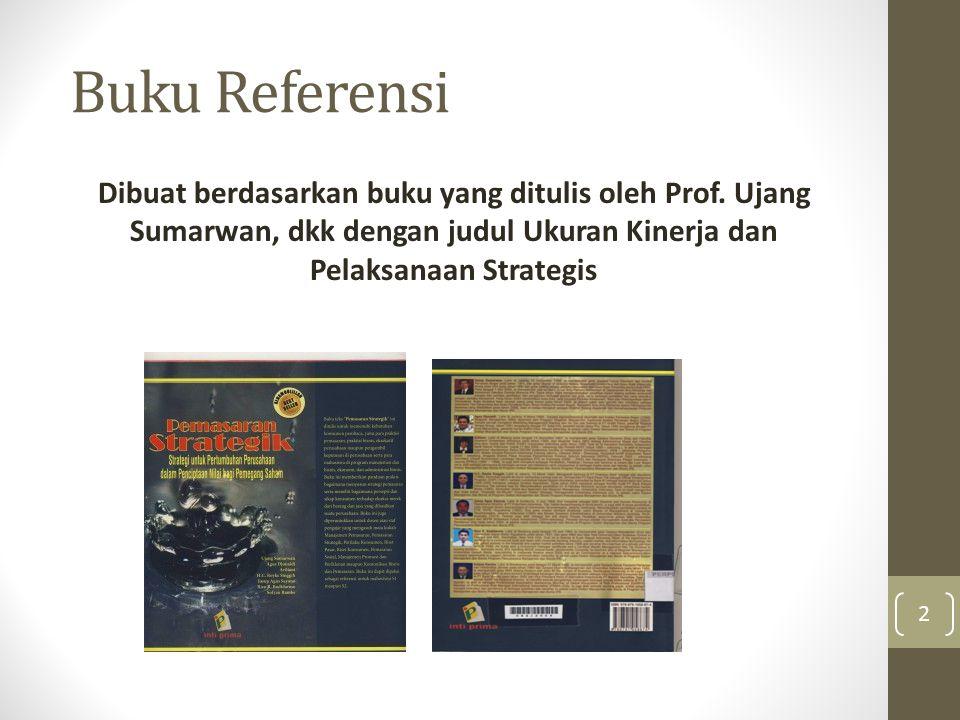 Buku Referensi Dibuat berdasarkan buku yang ditulis oleh Prof. Ujang Sumarwan, dkk dengan judul Ukuran Kinerja dan Pelaksanaan Strategis 2