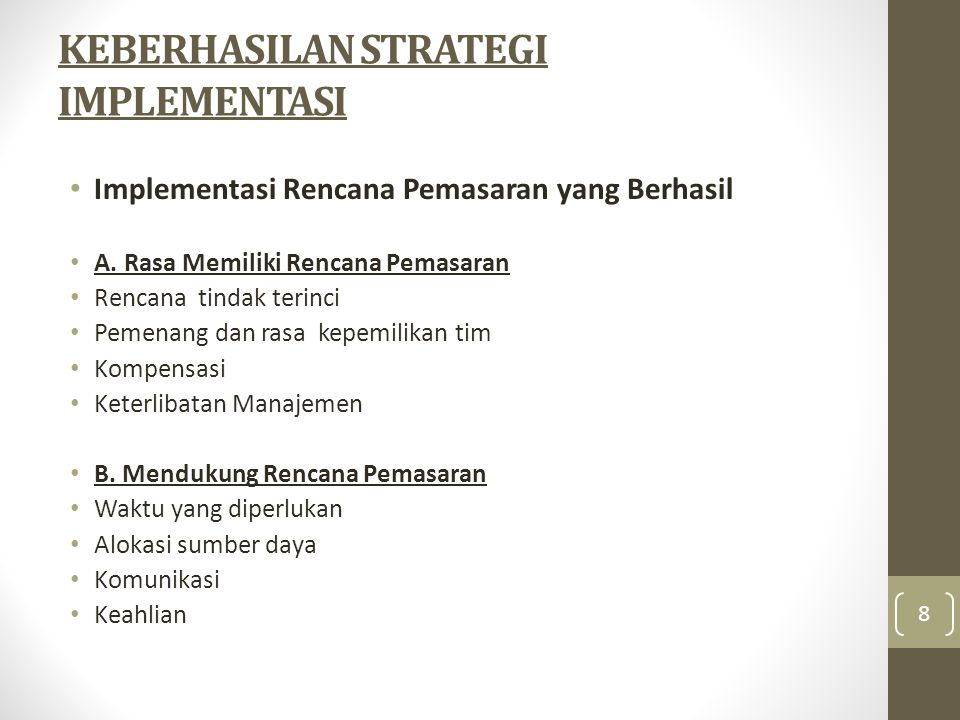 KEBERHASILAN STRATEGI IMPLEMENTASI • Implementasi Rencana Pemasaran yang Berhasil • A. Rasa Memiliki Rencana Pemasaran • Rencana tindak terinci • Peme