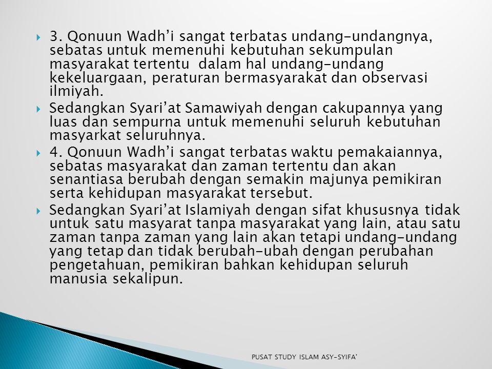  3. Qonuun Wadh'i sangat terbatas undang-undangnya, sebatas untuk memenuhi kebutuhan sekumpulan masyarakat tertentu dalam hal undang-undang kekeluarg