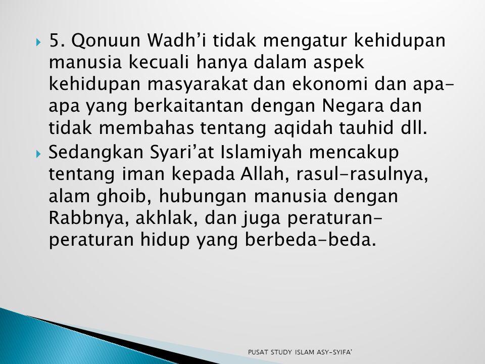  5. Qonuun Wadh'i tidak mengatur kehidupan manusia kecuali hanya dalam aspek kehidupan masyarakat dan ekonomi dan apa- apa yang berkaitantan dengan N