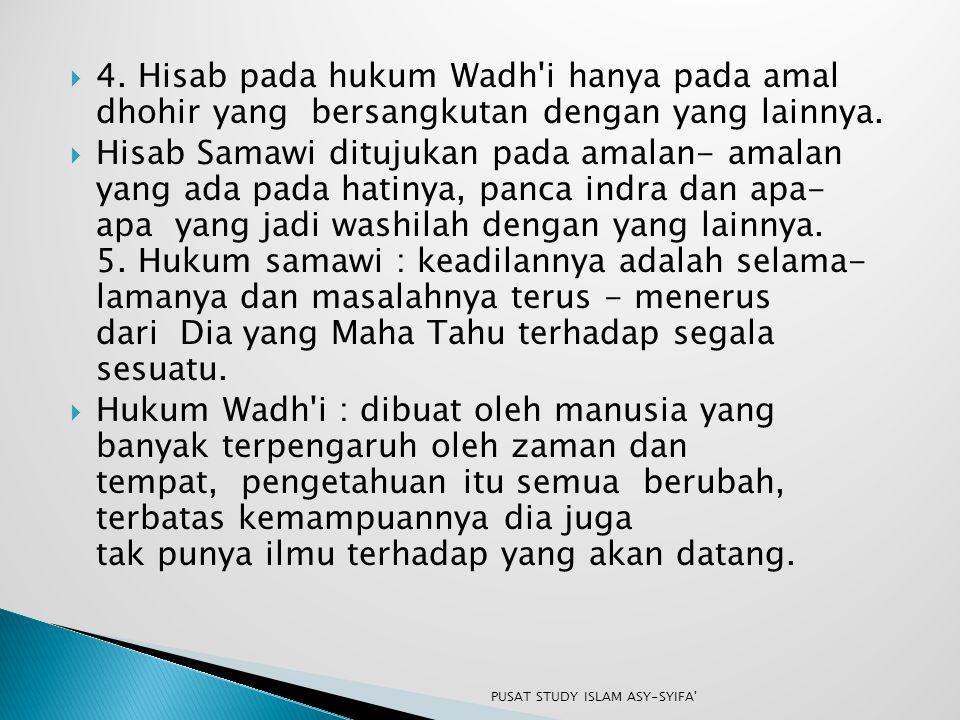 4. Hisab pada hukum Wadh'i hanya pada amal dhohir yang bersangkutan dengan yang lainnya.  Hisab Samawi ditujukan pada amalan- amalan yang ada pada
