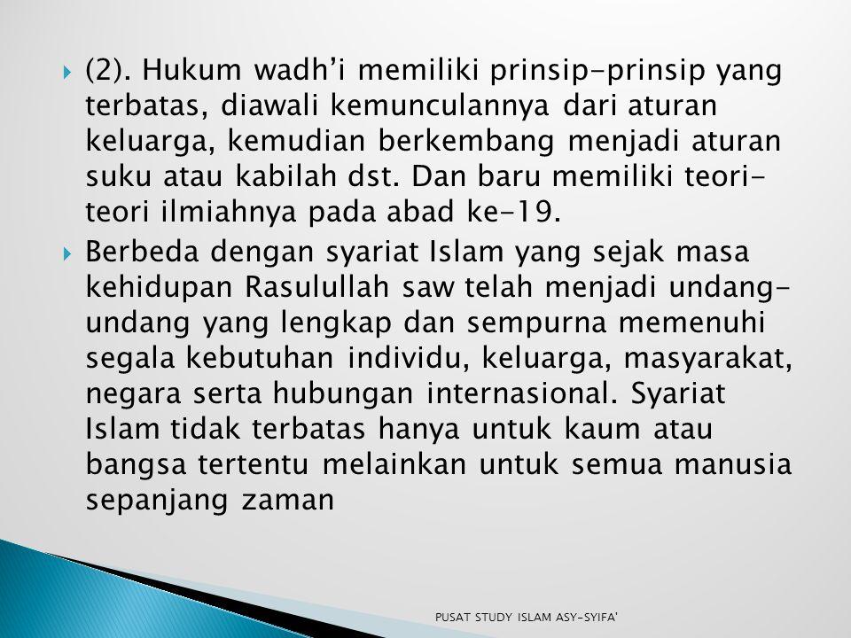  (2). Hukum wadh'i memiliki prinsip-prinsip yang terbatas, diawali kemunculannya dari aturan keluarga, kemudian berkembang menjadi aturan suku atau k