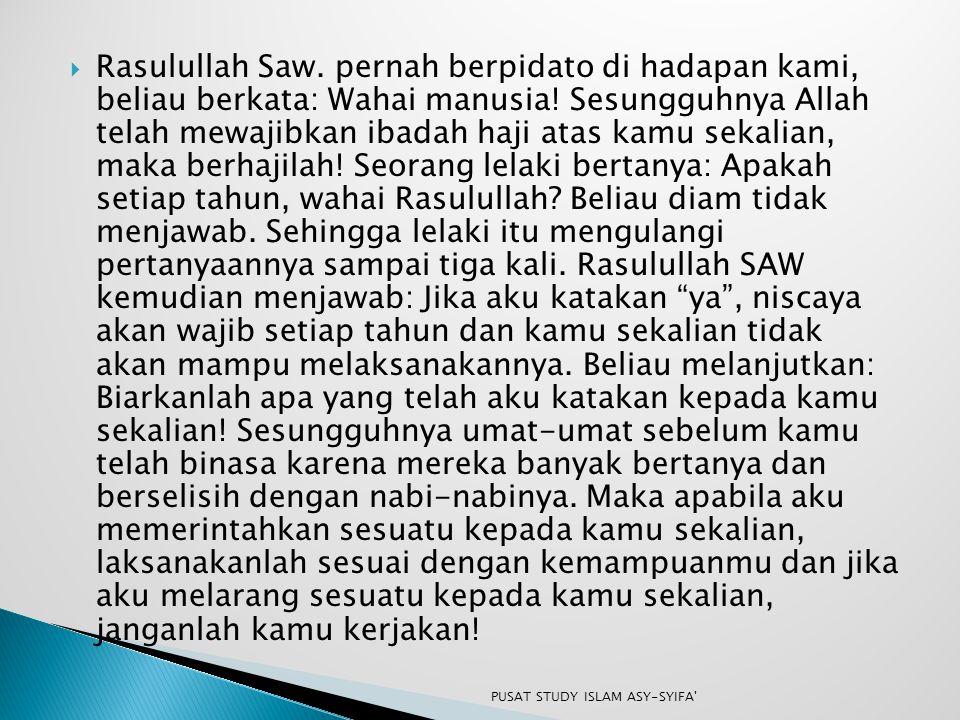  Rasulullah Saw. pernah berpidato di hadapan kami, beliau berkata: Wahai manusia! Sesungguhnya Allah telah mewajibkan ibadah haji atas kamu sekalian,